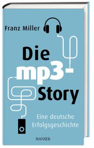 Die mp3-Story. Das Buch zum größten Erfolg der Fraunhofer-Gesellschaft. | ©Carl Hanser Verlag GmbH & Co. KG